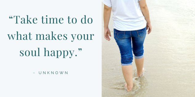 Quote: Take time to do what makes your soul happy.