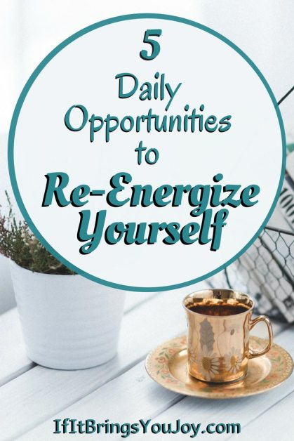 Are you worn out and tired? Tips for daily opportunities to carve out time to re-energize yourself. #IfItBringsYouJoy #SelfCare