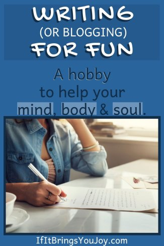Writing (or blogging) for fun. A hobby to help your mind, body & soul.