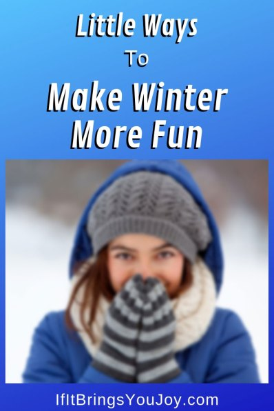 Little ways to make winter more fun.
