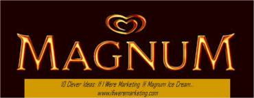 10 Clever Ideas If I Were Marketing at Magnum Ice Cream-www.ifiweremarketing.com