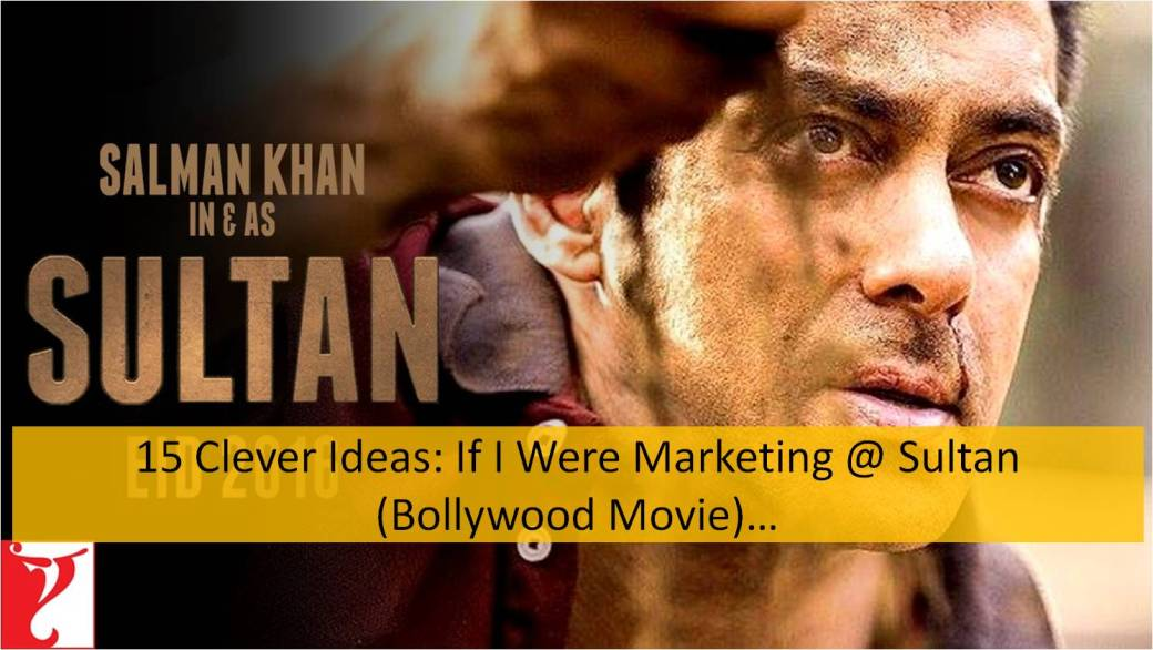 15 clever ideas if i were marketing at sultan bollywood movie www.ifiweremarketing.com