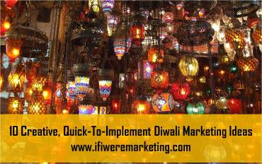 10 creative quick to implement diwali marketing ideas-www.ifiweremarketing
