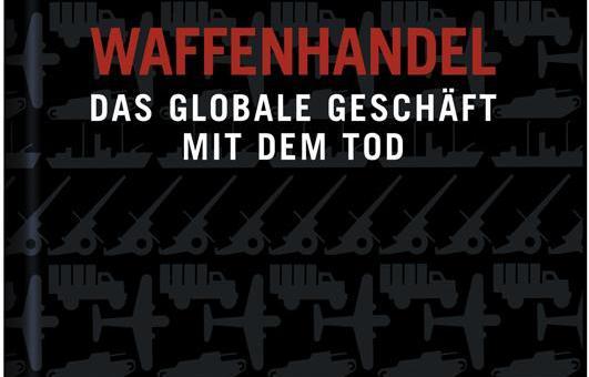 Waffenhandel, das globale Geschäft mit dem Tod von Andrew Feinstein