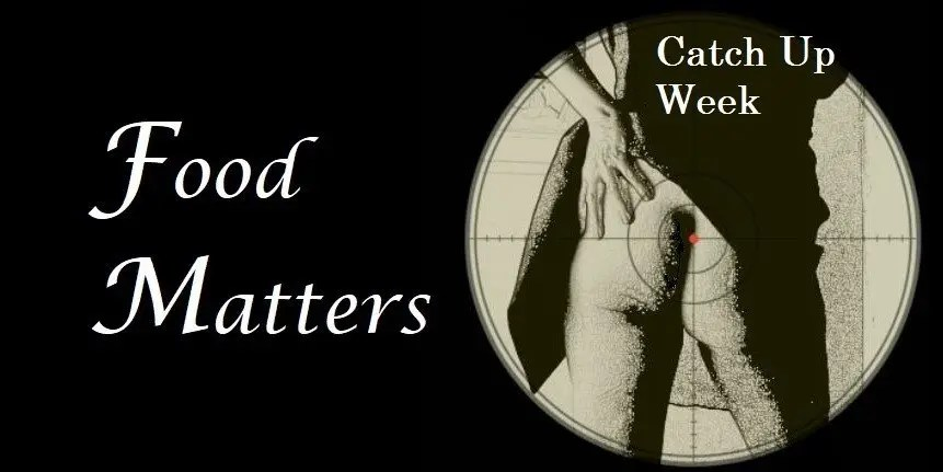 Food Matters ~ Catch Up Week
