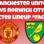 Manchester United V Norwich City Predicted Lineup Facecam