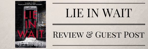 Lie In Wait by G.J. Minett Review & Guest Post