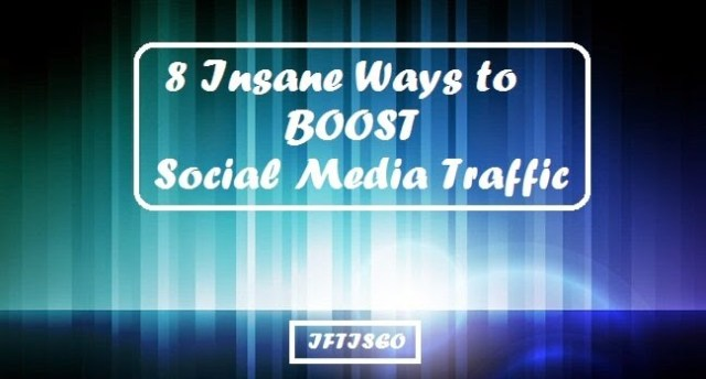 8 Insane Ways to Boost Your Social Media Traffic