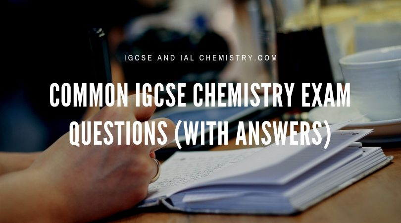 common igcse chemistry exam questions (with answers)