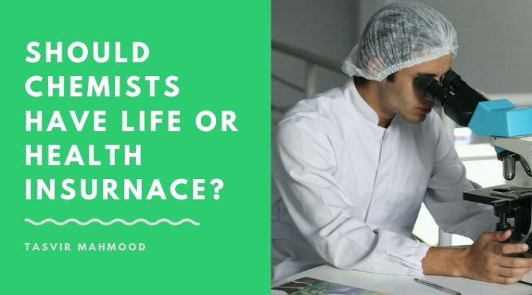 Should chemists have life or health insurnace_