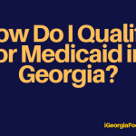 """""""How do I qualify for Medicaid in Georgia"""""""