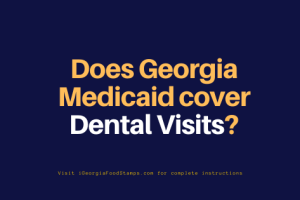 """Does Georgia Medicaid Cover Dental Visits"""