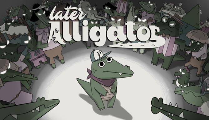 Later Alligator Free Download