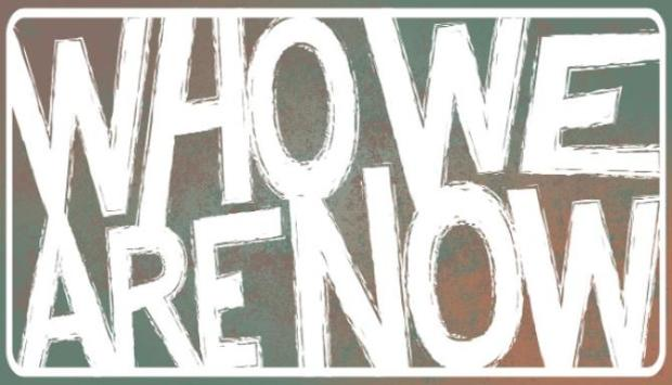 Who We Are Now Free Download
