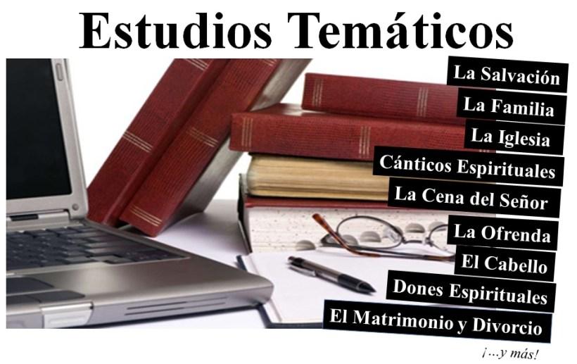 Estudios temáticos: La salvación, la famlia, la iglesia, cánticos espirituales, la cena del Señor, la ofrenda, el cabello, dones espirituales, el matrimonio y divorcio