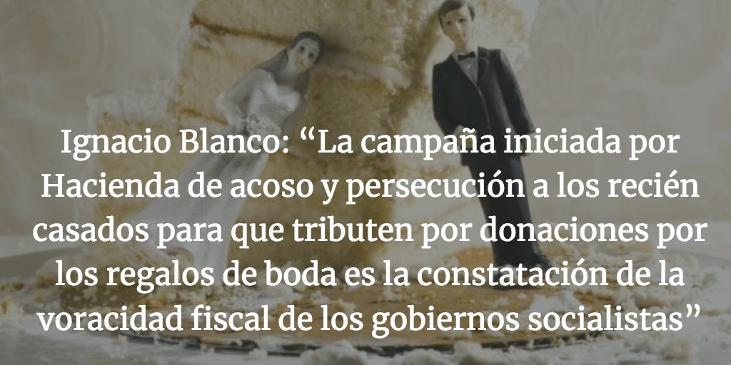 """Ignacio Blanco: """"La campaña iniciada por Hacienda de acoso y persecución a los recién casados para que tributen por donaciones por los regalos de boda es la constatación de la voracidad fiscal de los gobiernos socialistas"""""""