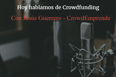 Hoy hablamos de crowdfunding - con Jesús Guerrero CrowdEmprende