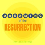 Dreaming of the Resurrection