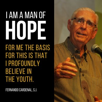 Fernando Cardenal - I am a man of hope.