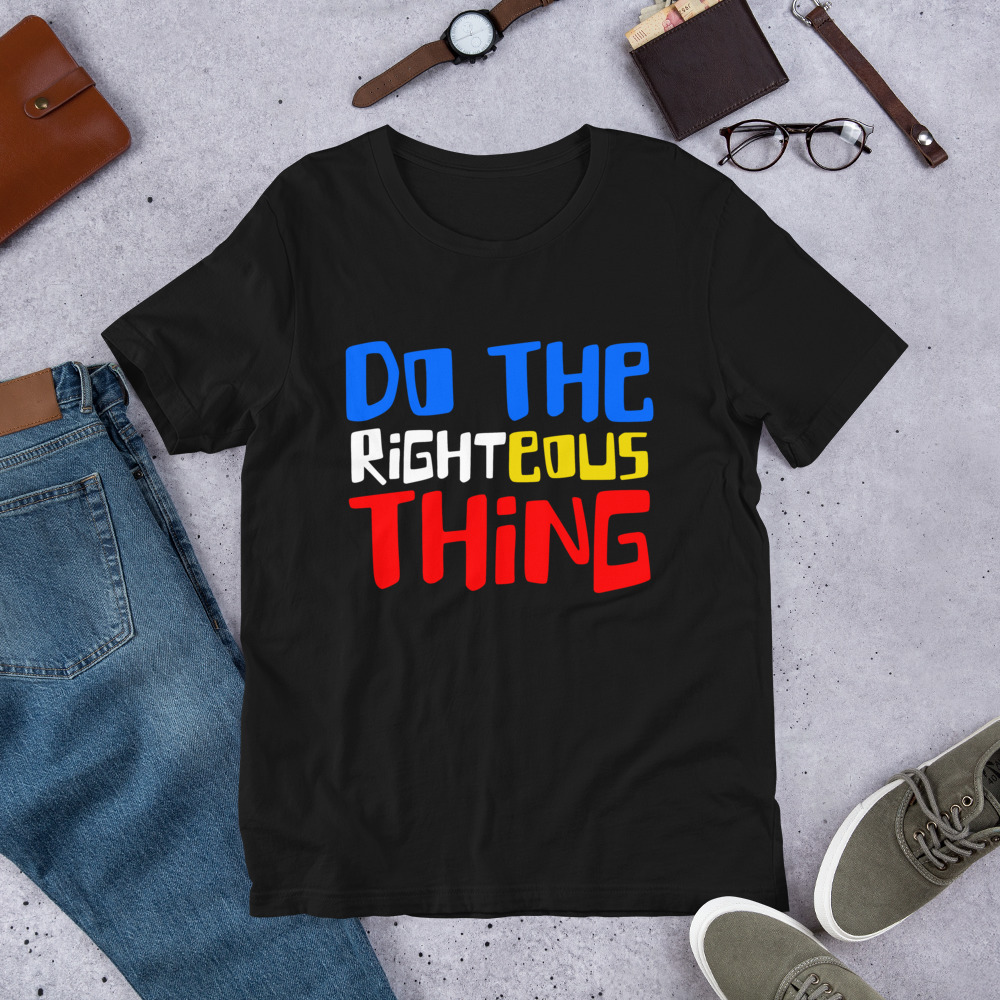 Do the Righteous Thing