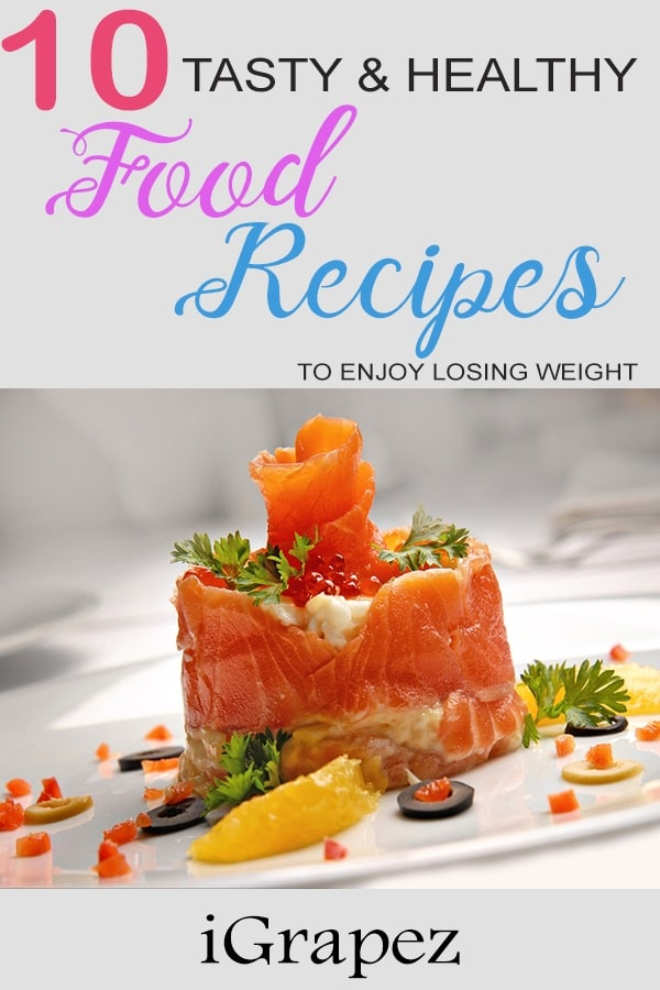 10 Tasty and Healthy Food Recipes- [to Enjoy Losing Weight]