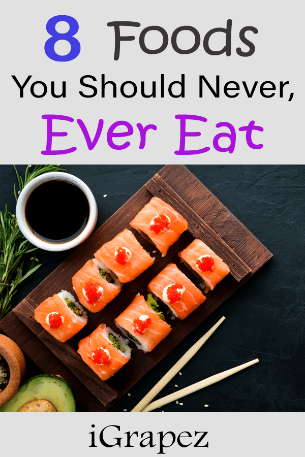 8 Foods You Should Never, Ever Eat