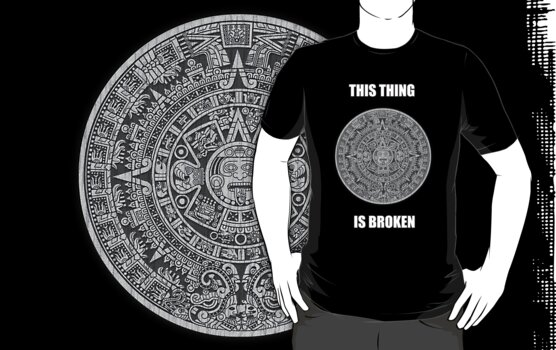 Mayan Calendar. This thing is broken