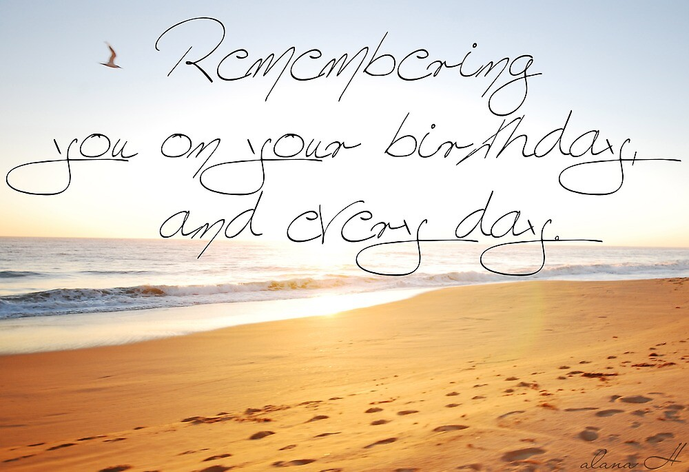 Remembering You On Your Birthday And Everyday By Alana