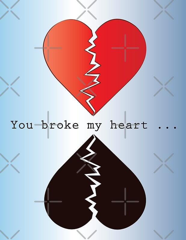 You Broke My Heart By Shoppy76 Redbubble