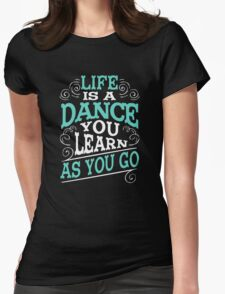 Life is a Dance you Learn as you Go T-Shirts
