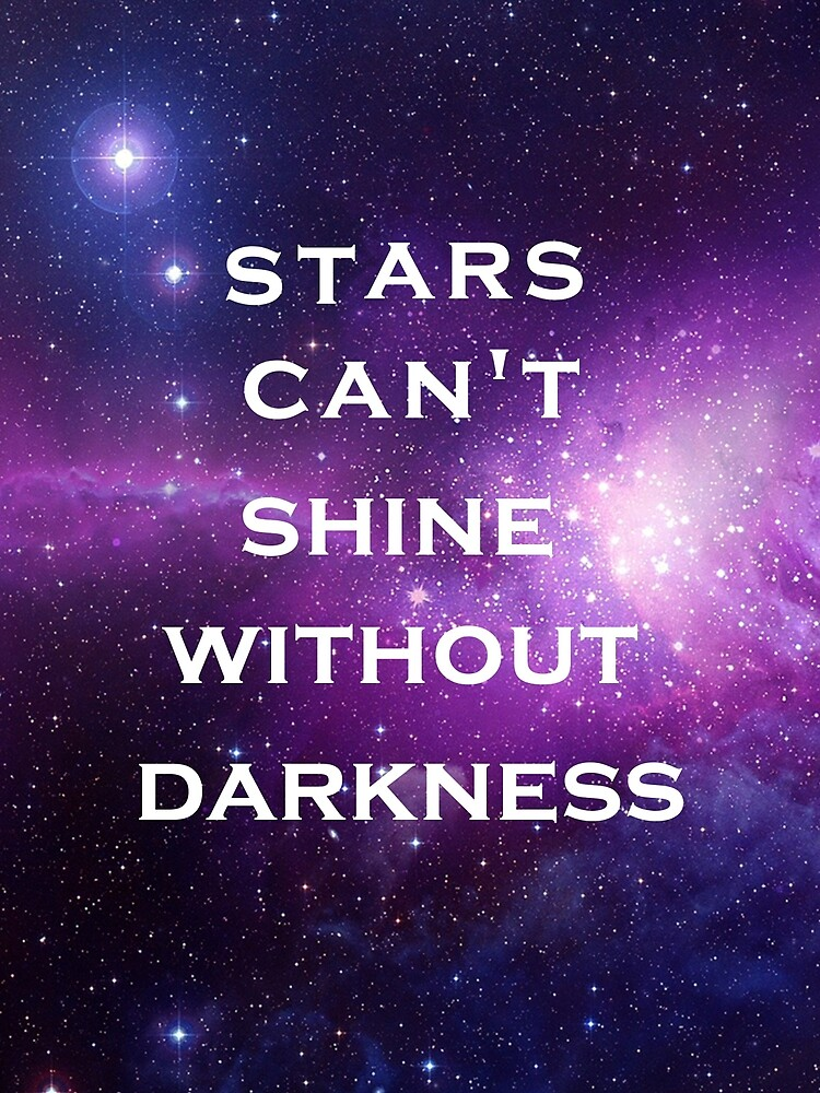 Girl Boss Quotes Wallpaper For Phone Quot Galaxy Stars Can T Shine Without Darkness Quote Quot By