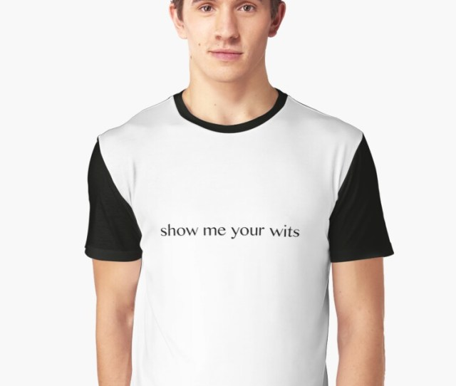Show Me Your Wits Graphic T Shirt Front