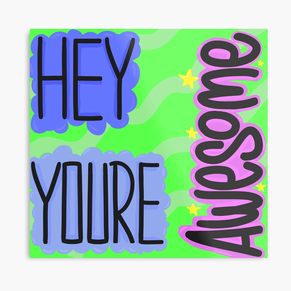 medium resolution of  hey you re awesome metal print by guythekid redbubble