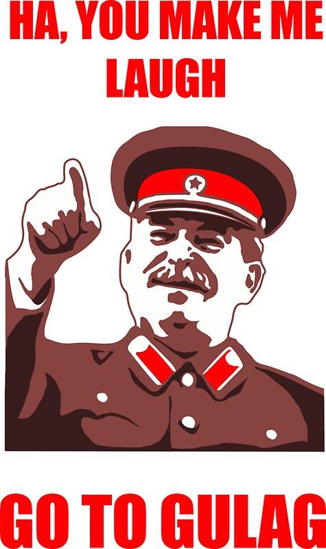 You Make Me Laugh Now Go Gulag