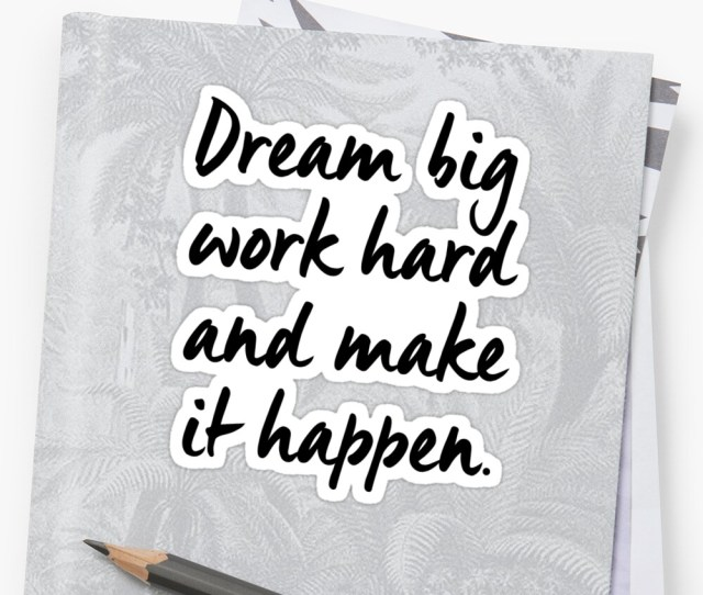 Dream Big Work Hard And Make It Happen