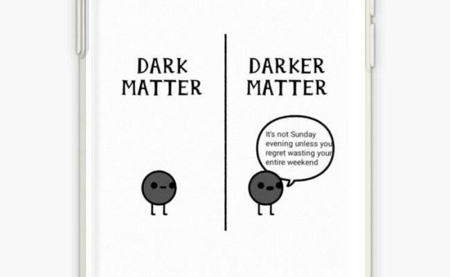 Dark Matter Reddit Meme Gift Idea For Friends Iphone