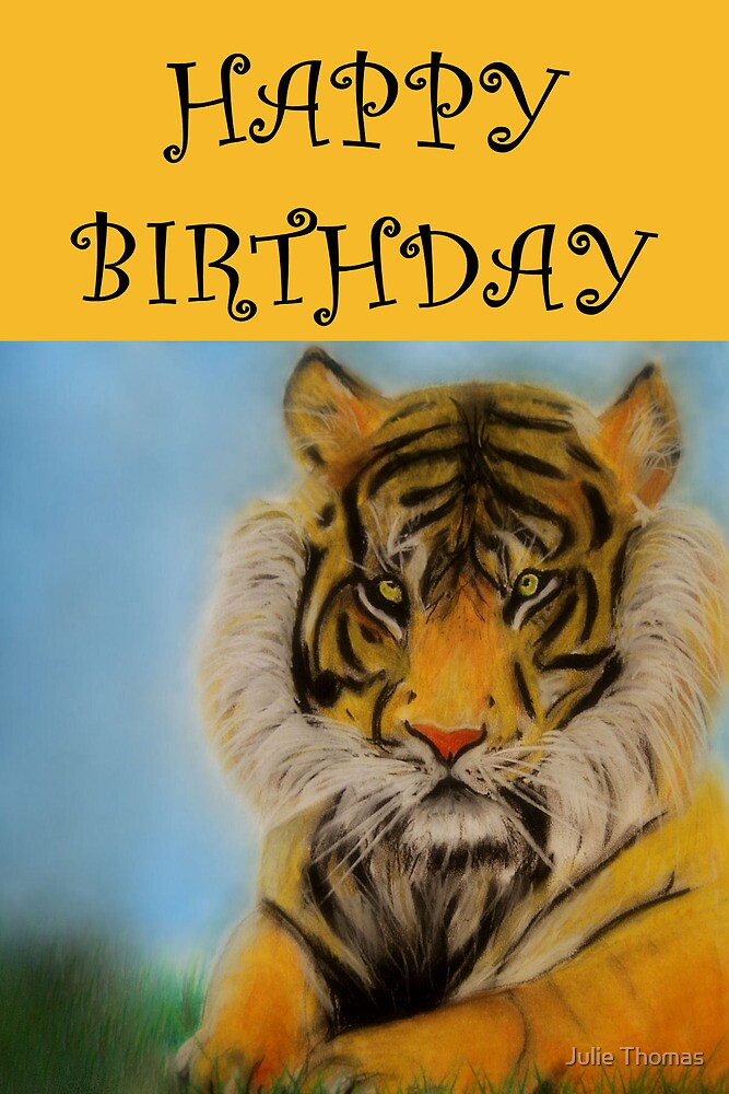 Happy Birthday Tiger By Julie Thomas Redbubble