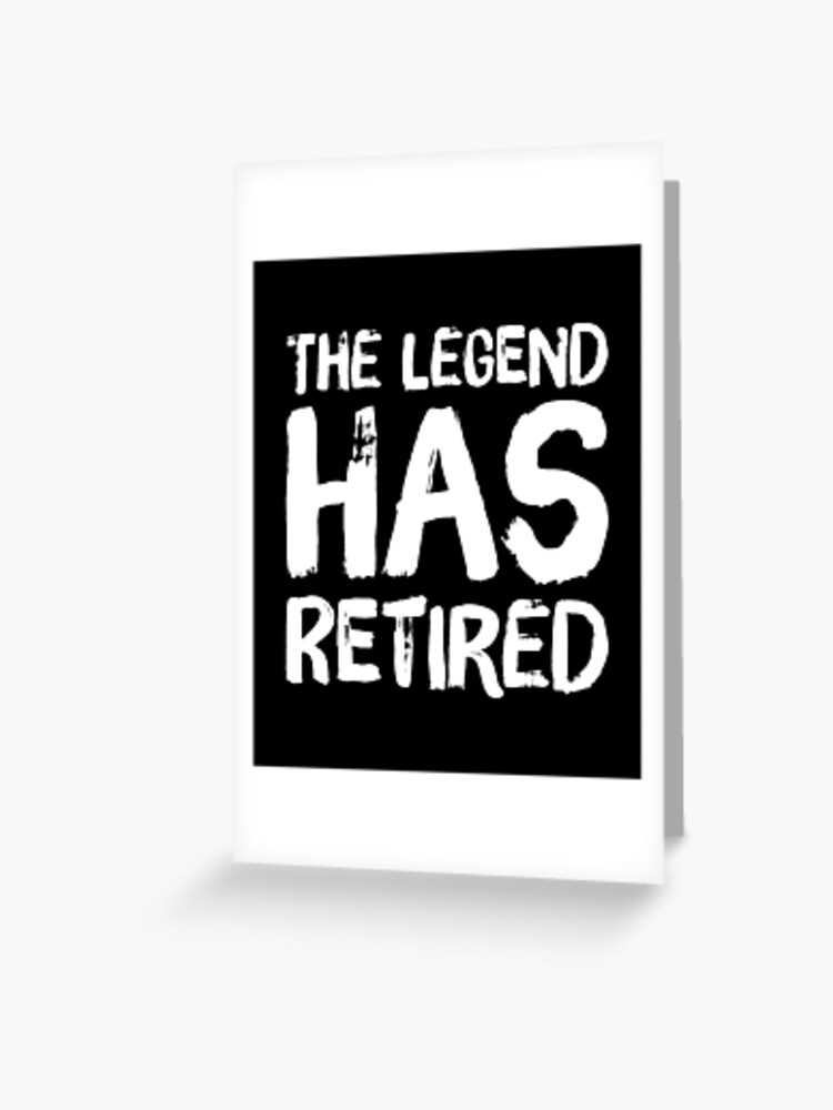 the legend has retired