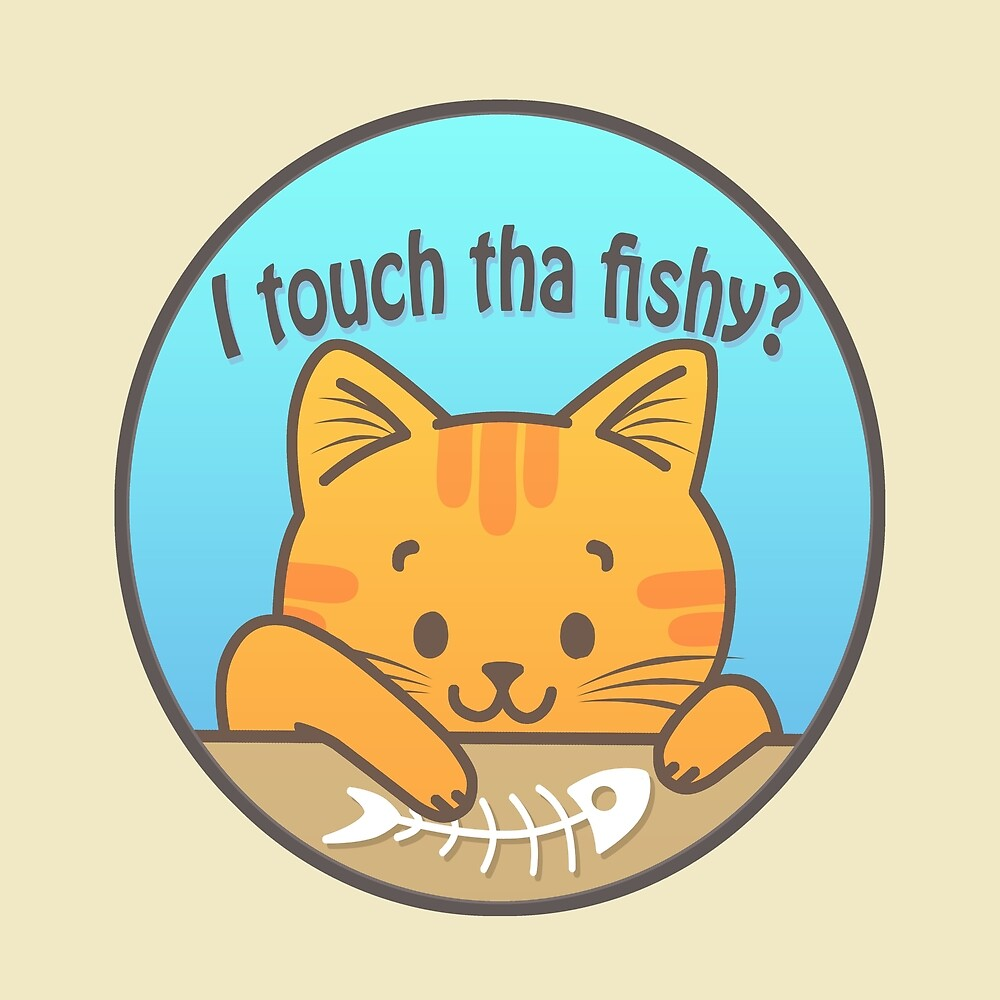 i touch tha fishy