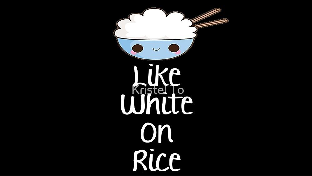 On It Like White On Rice