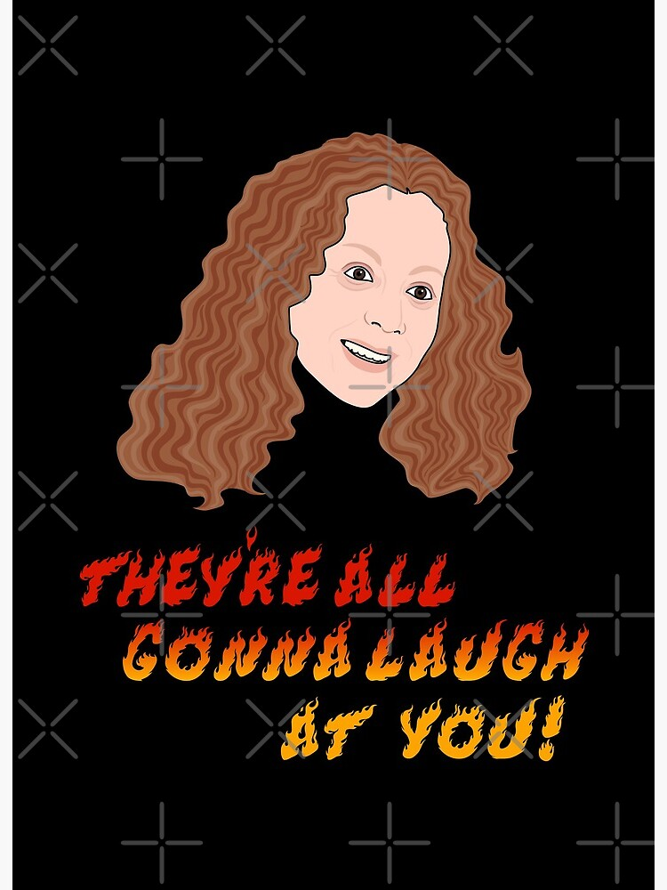 They Are All Going To Laugh At You : going, laugh, Carrie, They're, Gonna, Laugh, Board, Print, Jakmalone, Redbubble