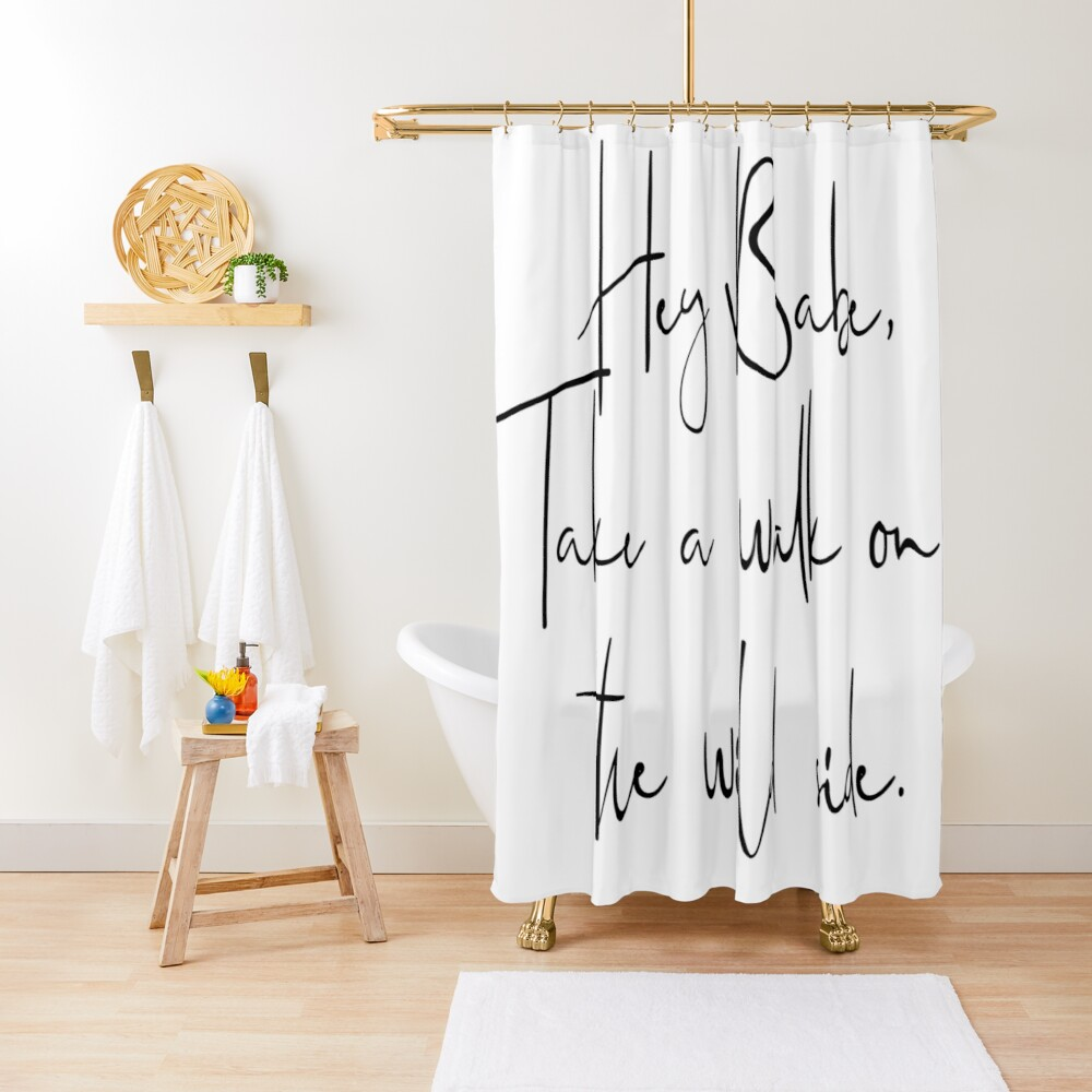 hey babe take a walk on the wildside print shower curtain by skippingbird redbubble