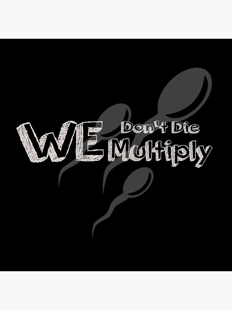 We Don't Die We Multiply : don't, multiply, Don't, Multiply
