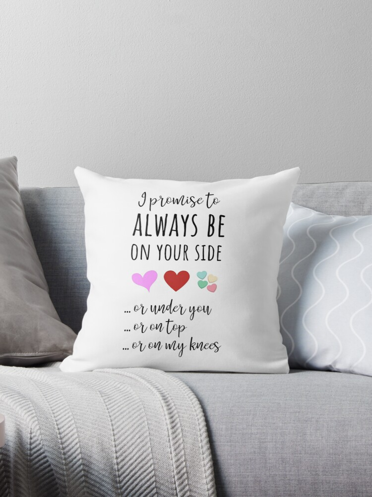 i promise to always be on your side or under you ot on top or on my knees throw pillow by pinkpandapress redbubble