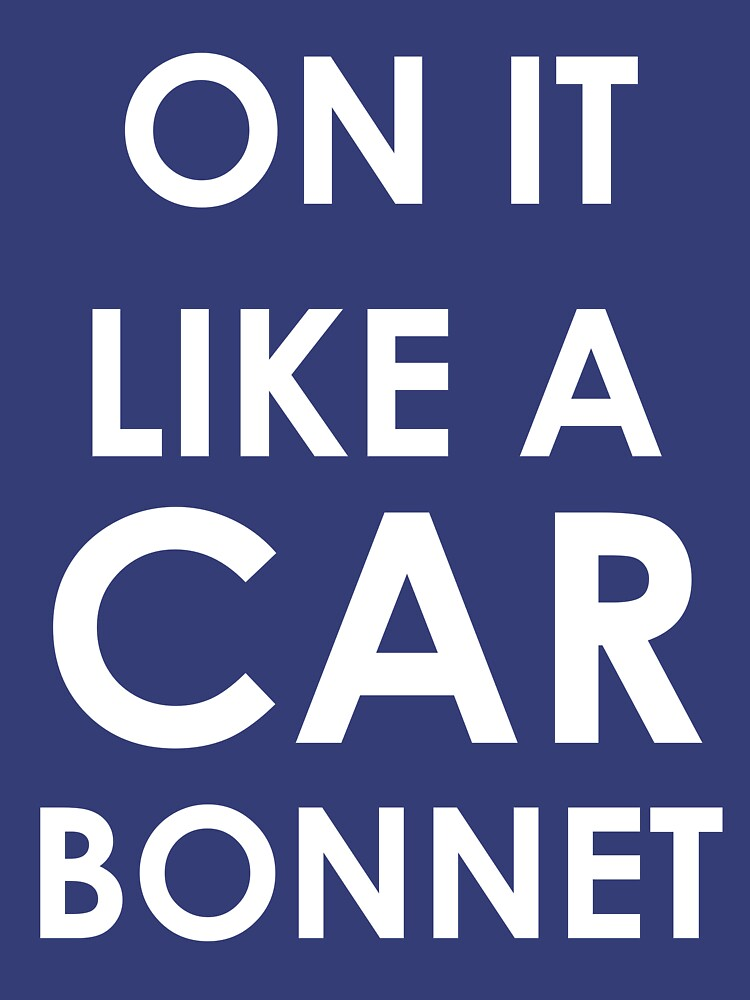 On It Like Car Bonnet
