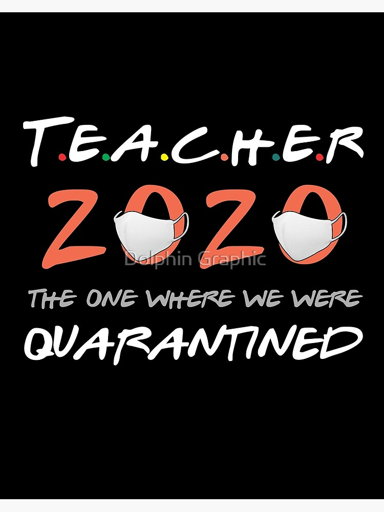 Teachers 2020 The One Where We Were Quarantined Funny Quote Art Board Print By Davosllc Redbubble
