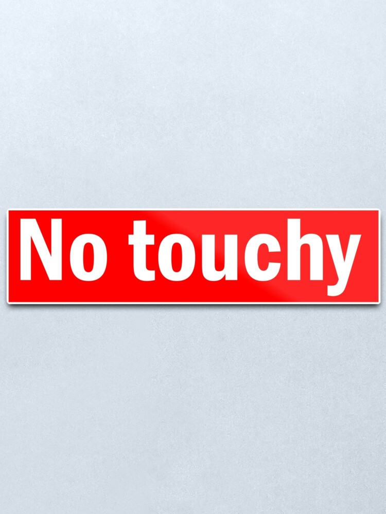 No Touchy Meme : touchy, Touchy