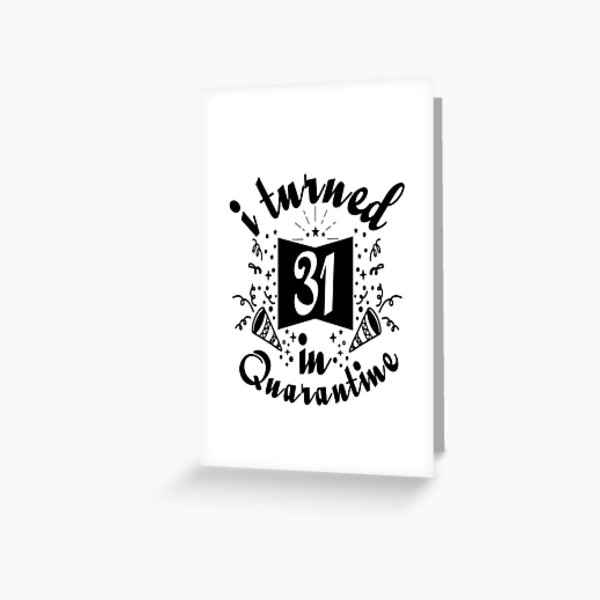 I Turned 31st In Quarantine Funny Gift Idea For Birthday Greeting Card By Said Boved Redbubble