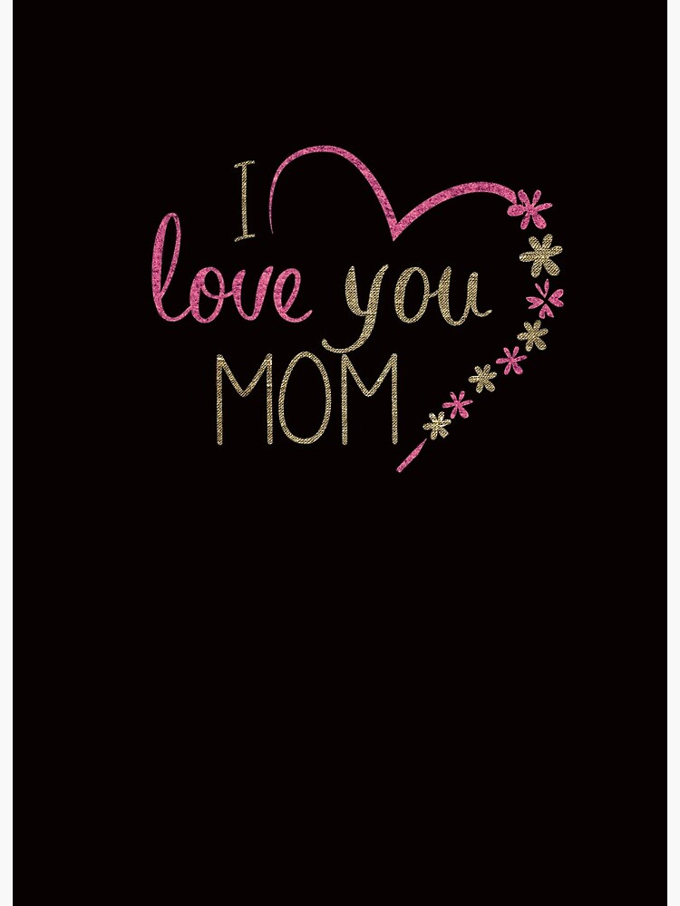 Mom I Love You : Design, Beautiful, Gift