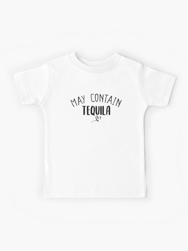 May Contain Tequila Funny Shirts Vacation Shirt Summer Shirt Best Friends Shirt Tequila Shirt Funny Shirt For Her Staycation Kids T Shirt By Noussairox Redbubble